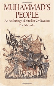 Muhammad's People an anthology of muslim civilization
