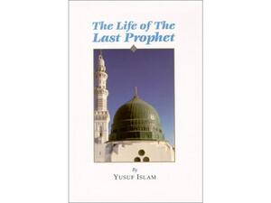 The Life of The Last Prophet (SAW)